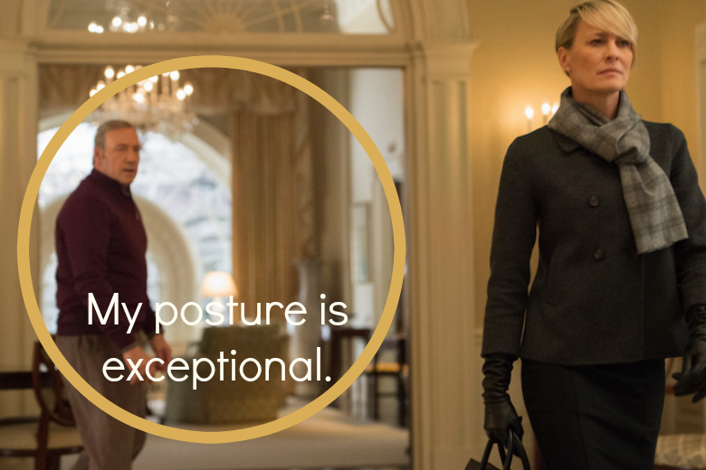 Business Etiquette: Your Posture and Claire on House of Cards